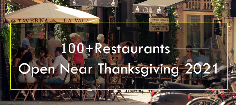 100 Restaurants Open Near You Thanksgiving 2021 Travellers Quest